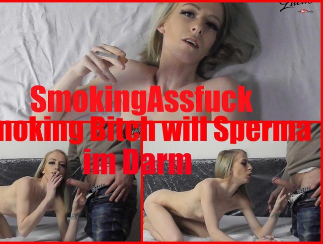 Smoking Assfuck - Smoking Bitch will Sperma im Darm
