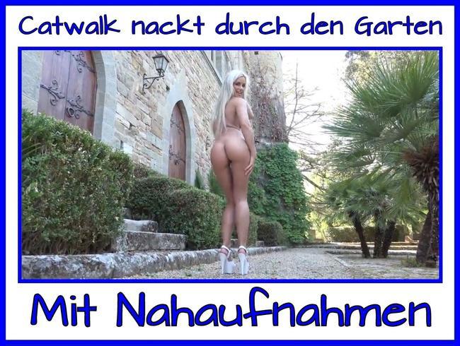 Catwalk nackt durch den Garten!!!